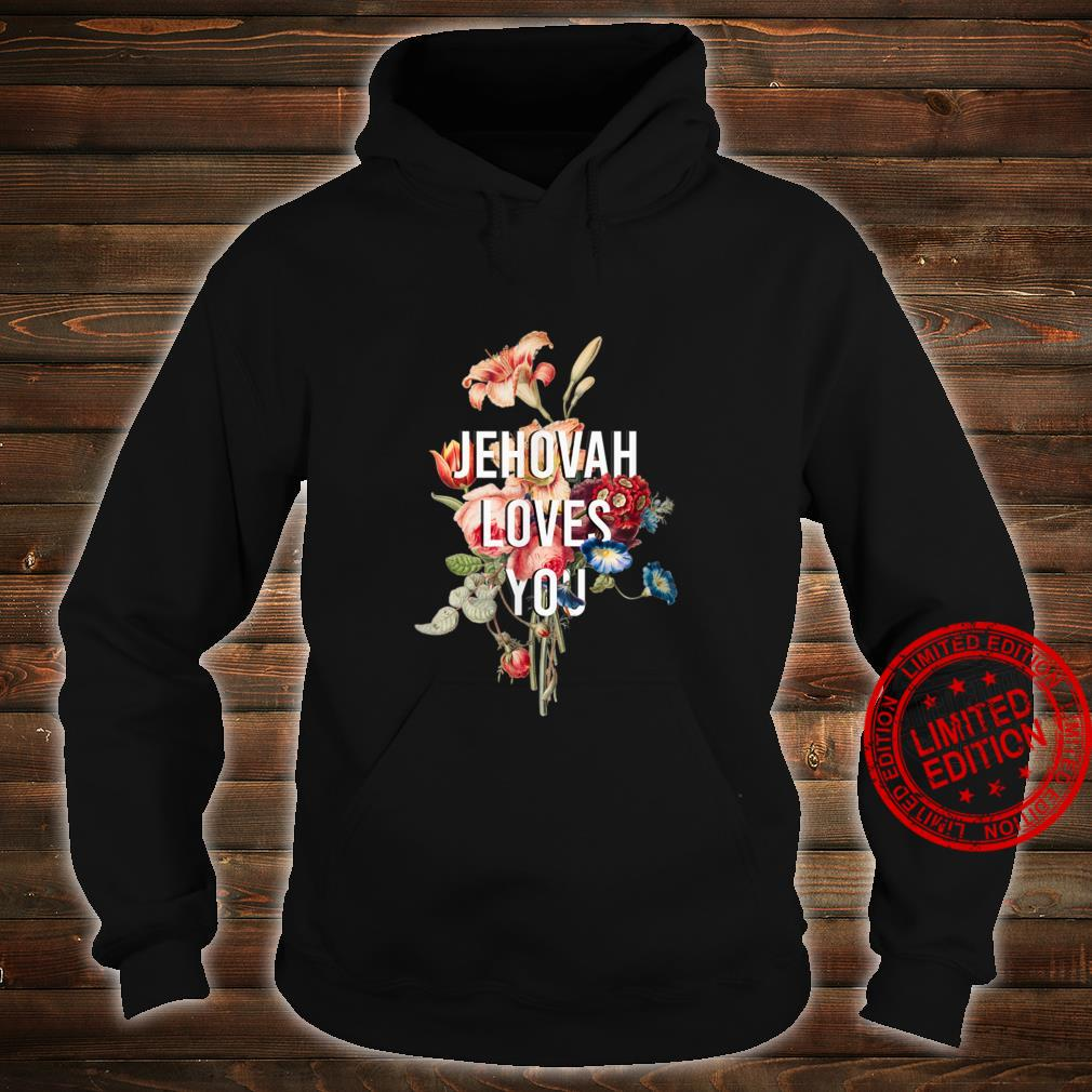 God Loves You flower, Jehovah Loves You Shirt hoodie