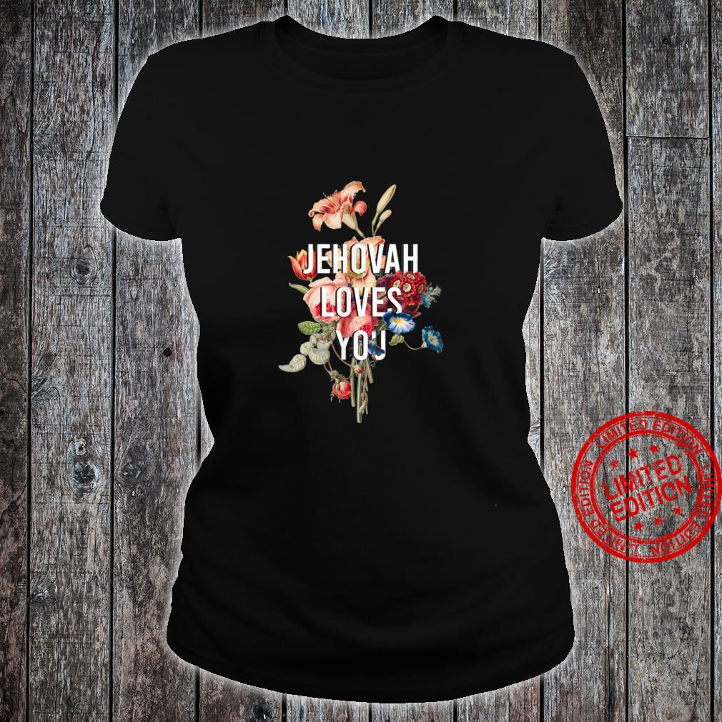 God Loves You flower, Jehovah Loves You Shirt ladies tee