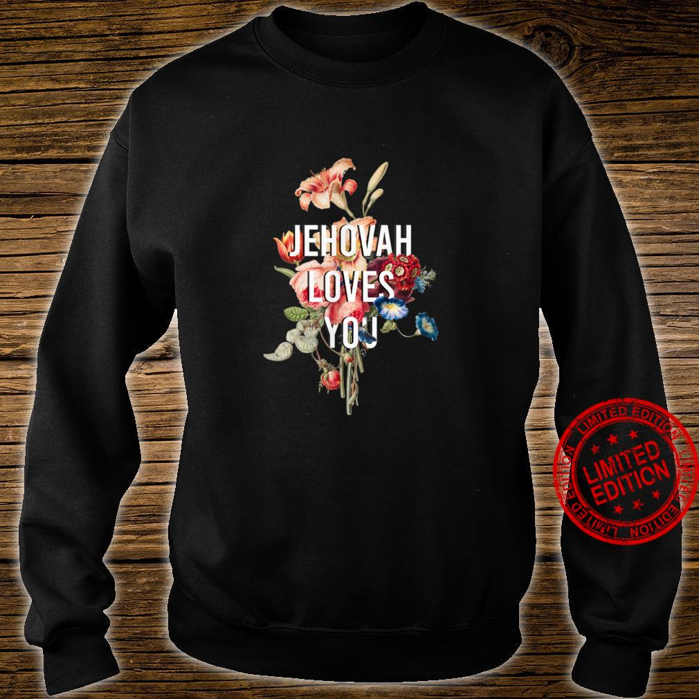 God Loves You flower, Jehovah Loves You Shirt sweater