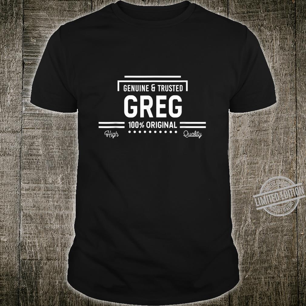Greg 100% Original Genuine & Trusted's Name Shirt