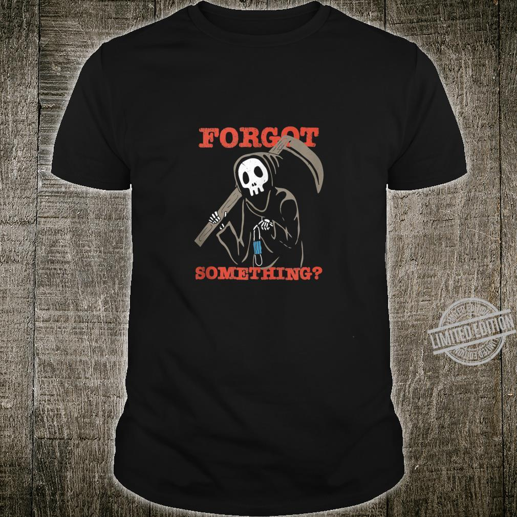 Halloween Reaper Forgot Something Face Mask Trick Or Treat Shirt