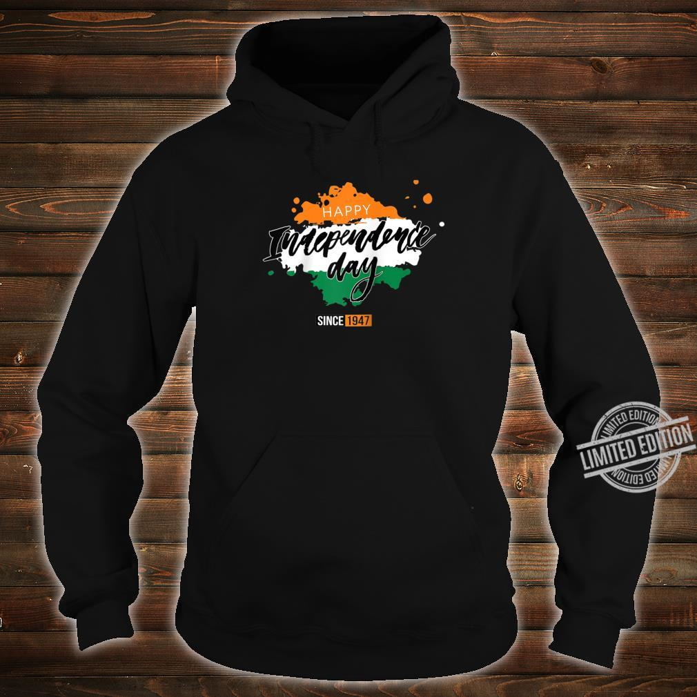 Happy India Independence Day Since 1947 Shirt hoodie