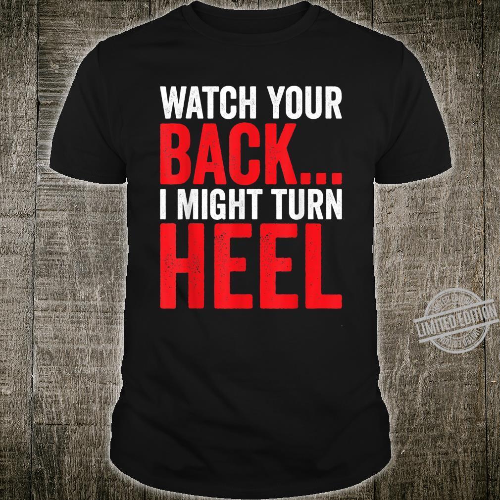Heel Turn Pro Wrestling Fan Humor Shirt