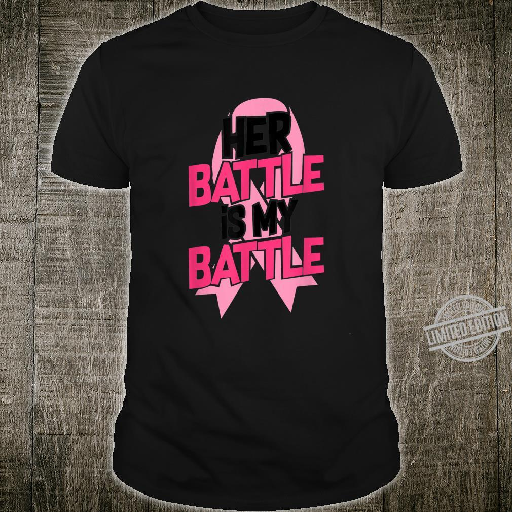 Her Battle Is My Battle Breast Cancer Brave Awareness Quote Shirt