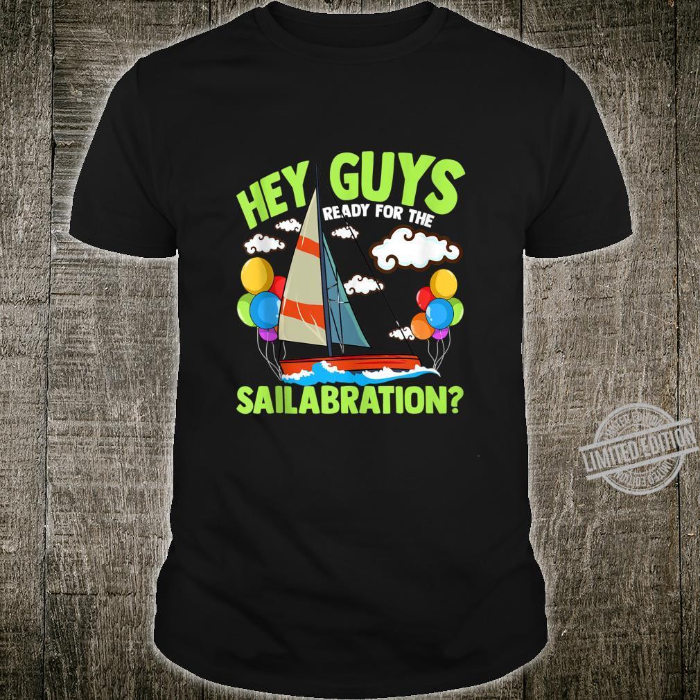 Hey Guys Ready For The Sailabration Sailing Pun Shirt