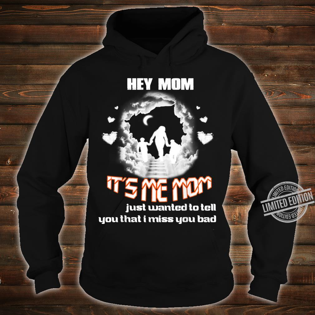 Hey Mom It's me Mom Shirt, In Loving Memorial Of My Mom Shirt hoodie
