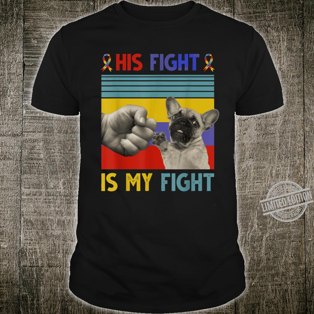 His Fight Is My Fight French Bulldog Autism Awareness Shirt