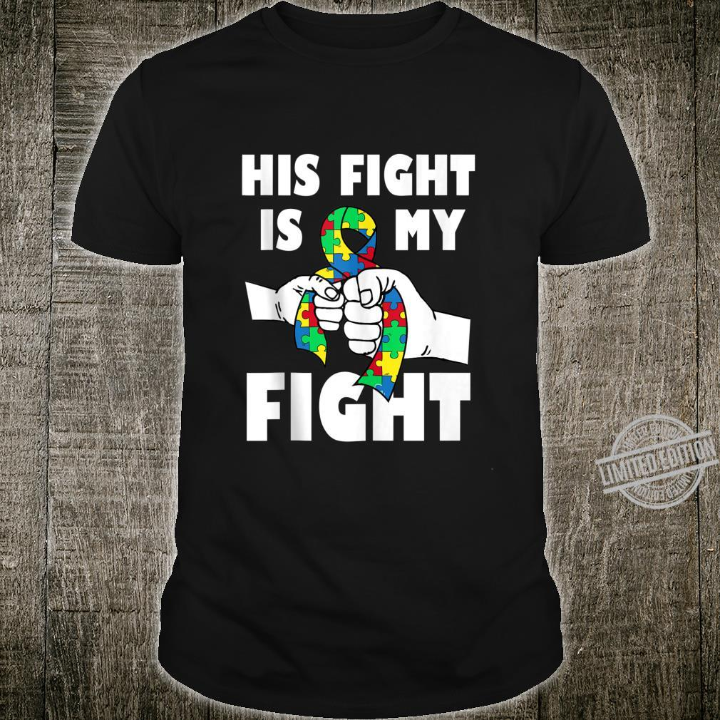 His Fight Is My Fight Inspirational Autism Awareness Shirt