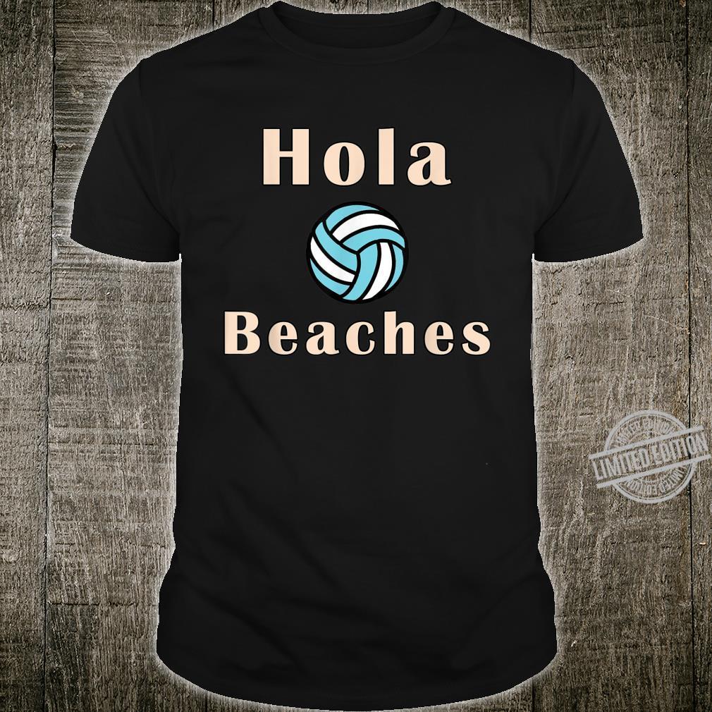 Hola Beaches Volleyball Vacation Summer Shirt