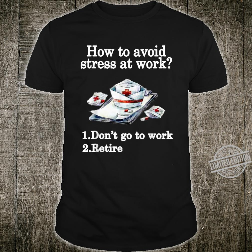 How to avoid stress at work nurse Shirt