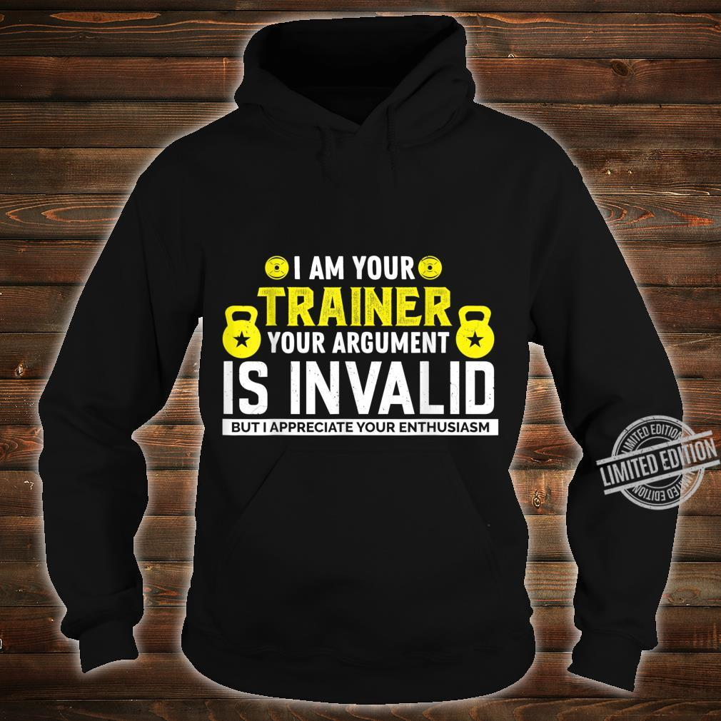 I Am Your Trainer Your Argument Is Invalid Saying Shirt hoodie