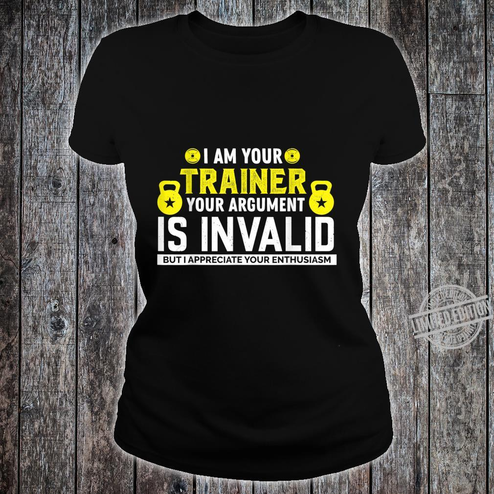 I Am Your Trainer Your Argument Is Invalid Saying Shirt ladies tee