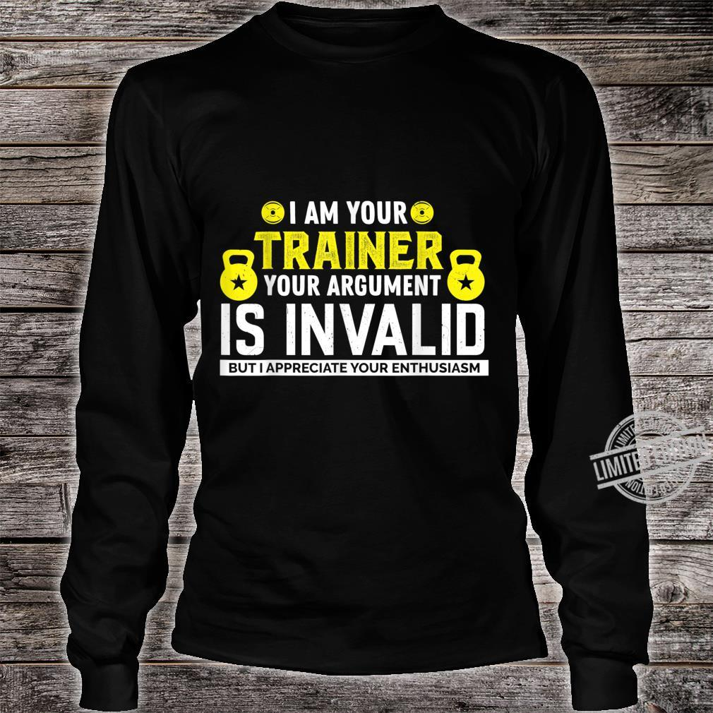 I Am Your Trainer Your Argument Is Invalid Saying Shirt long sleeved