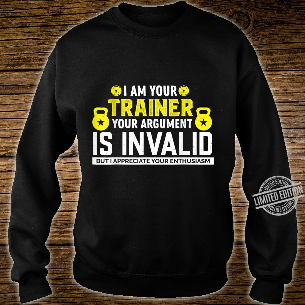 I Am Your Trainer Your Argument Is Invalid Saying Shirt sweater