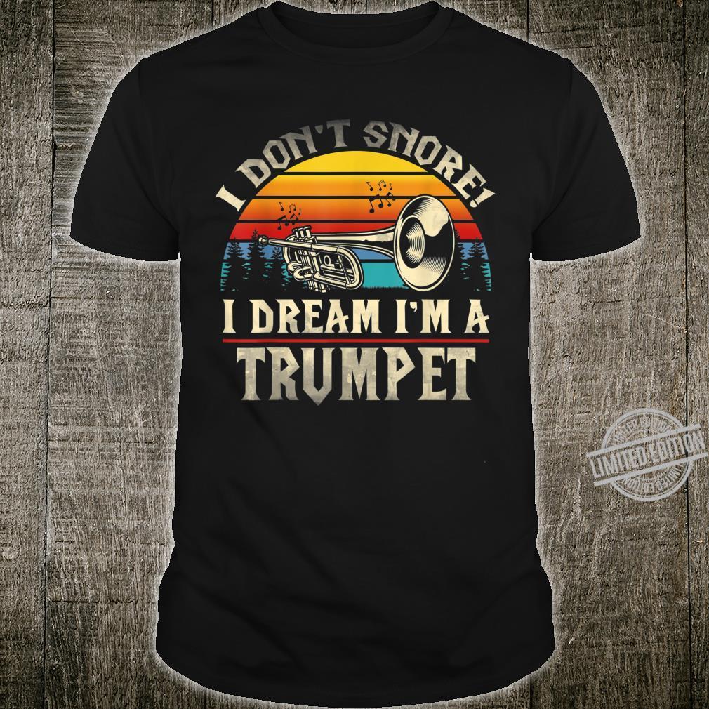 I Don't Snore I Dream I'm A Trumpet Shirt