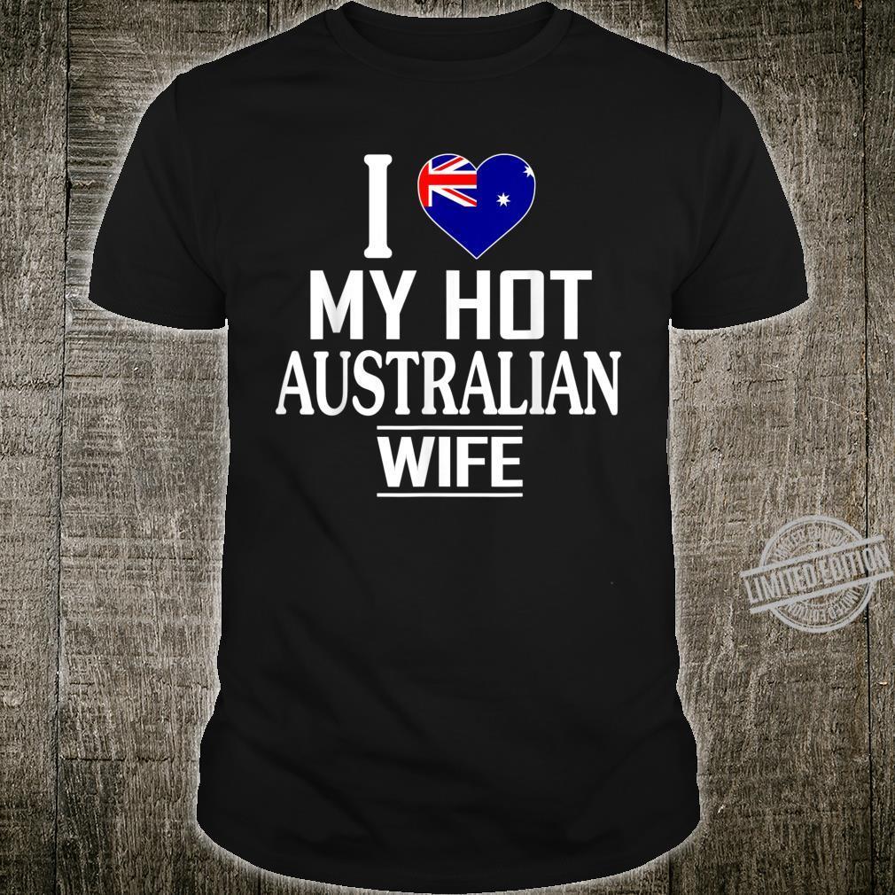 I Love My HOT Australian Wife Shirt