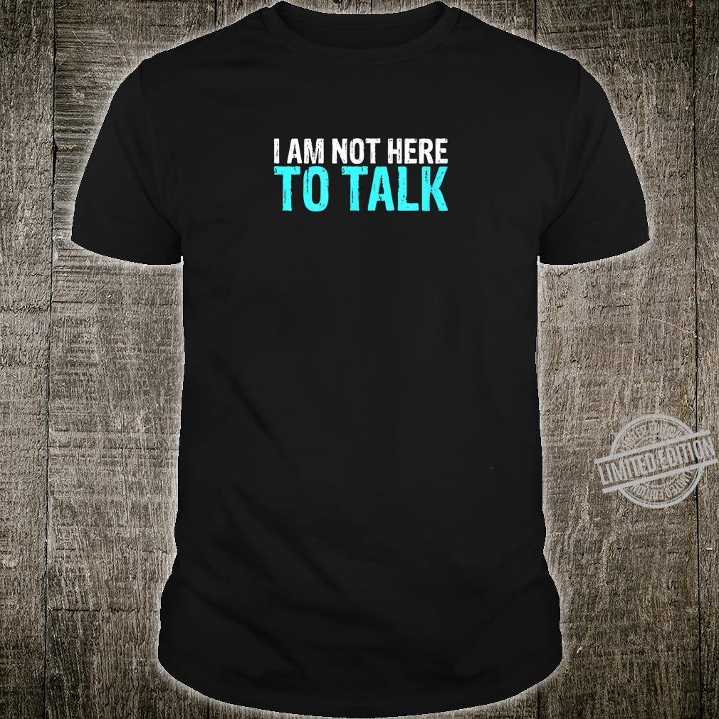 I am not here to talk fitness gym hype Shirt