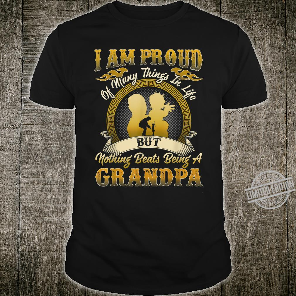 I am proud of many things but nothing beats being a grandpa Shirt