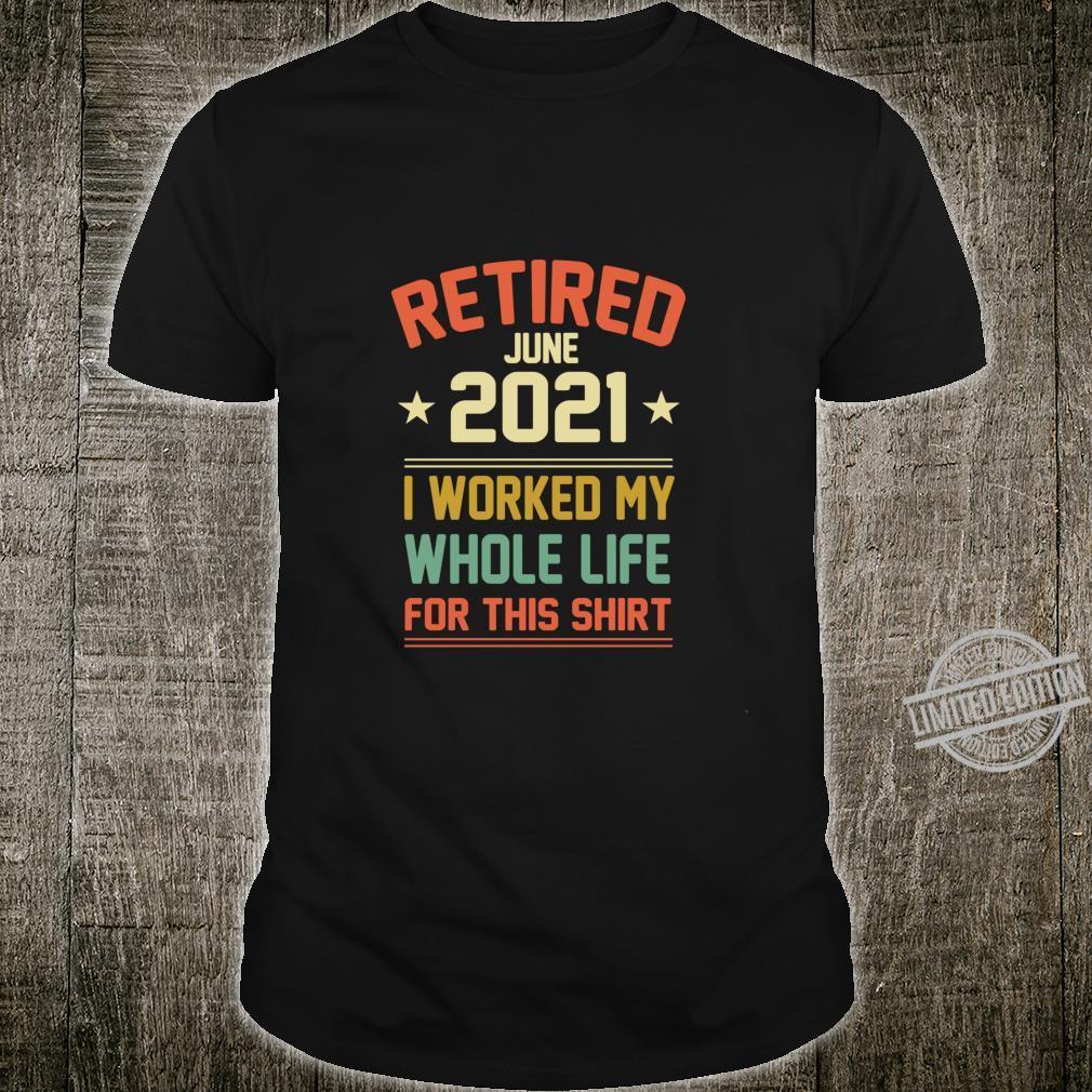 IM RUHESTAND JUNI 2021 ARBEITETE ICH MEIN GANZES LEBEN FÜR Langarmshirt Shirt
