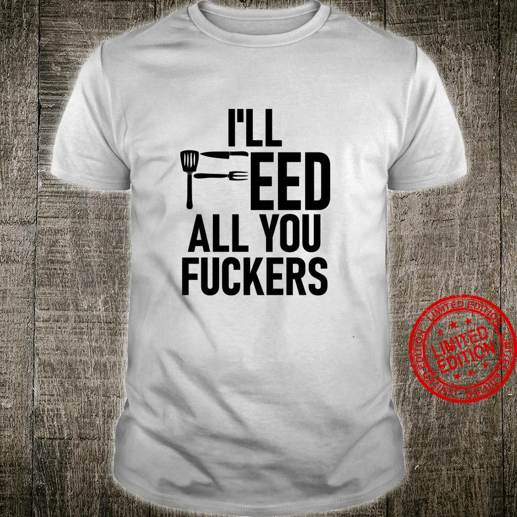 I'll Feed All You Fuckers,Funny Shirt for Chefs,Cook Langarmshirt Shirt