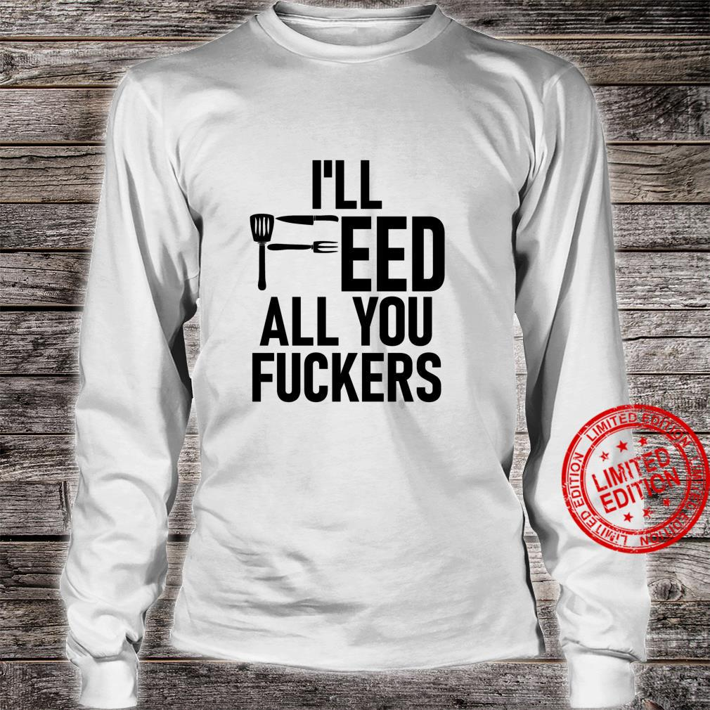I'll Feed All You Fuckers,Funny Shirt for Chefs,Cook Langarmshirt Shirt long sleeved