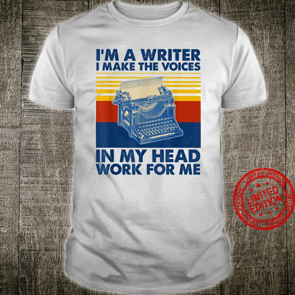 I'm A Writer I Make The Voices In My Head Work For Me Shirt