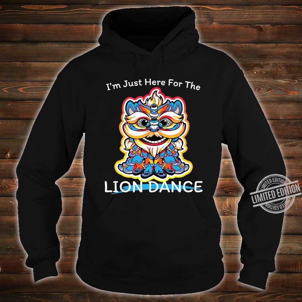 I'm Just Here For The Lion Dance Shirt Costume For Shirt hoodie