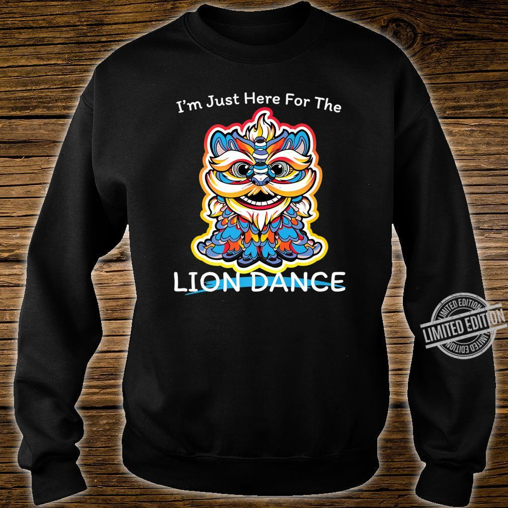 I'm Just Here For The Lion Dance Shirt Costume For Shirt sweater