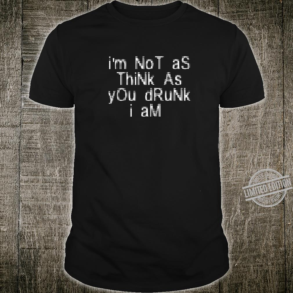 I'm Not As Think As You Drunk I Am Alcohol Beer Shirt