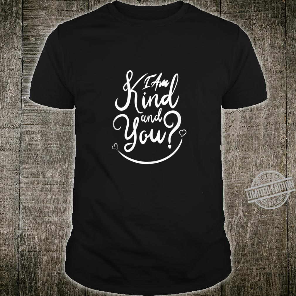 Inspirational, I Am Kind and You Be Kind. Kindness Shirt