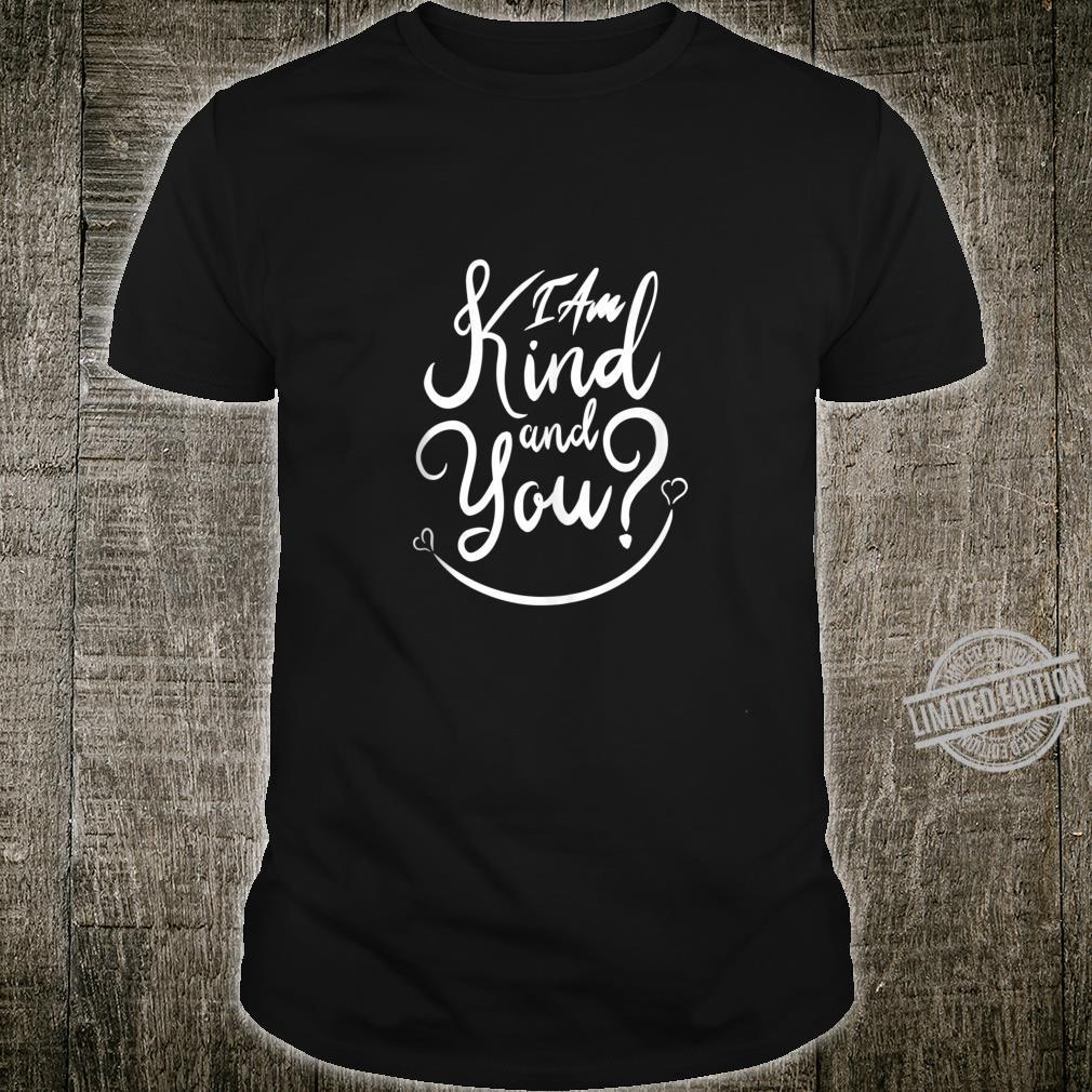 Inspirational, I Am Kind and You Be Kind. Kindness Shirt