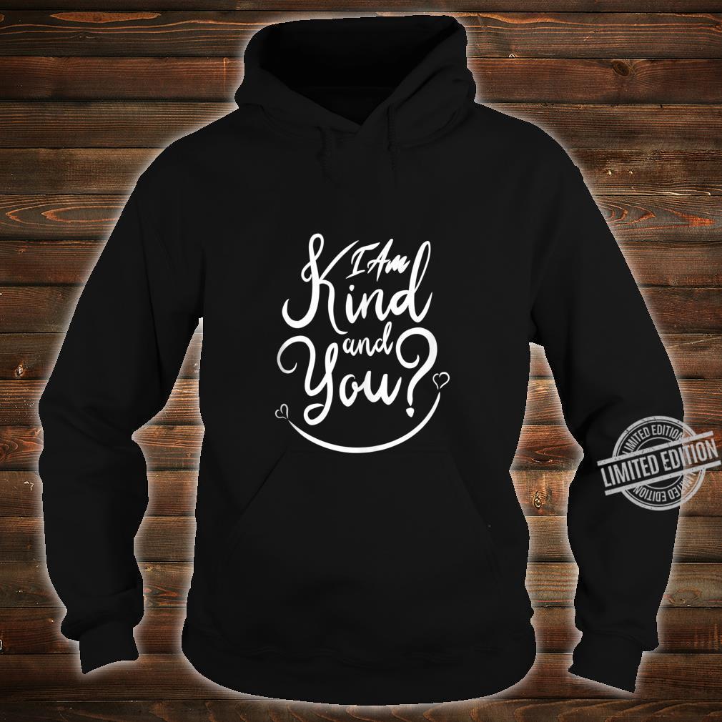 Inspirational, I Am Kind and You Be Kind. Kindness Shirt hoodie
