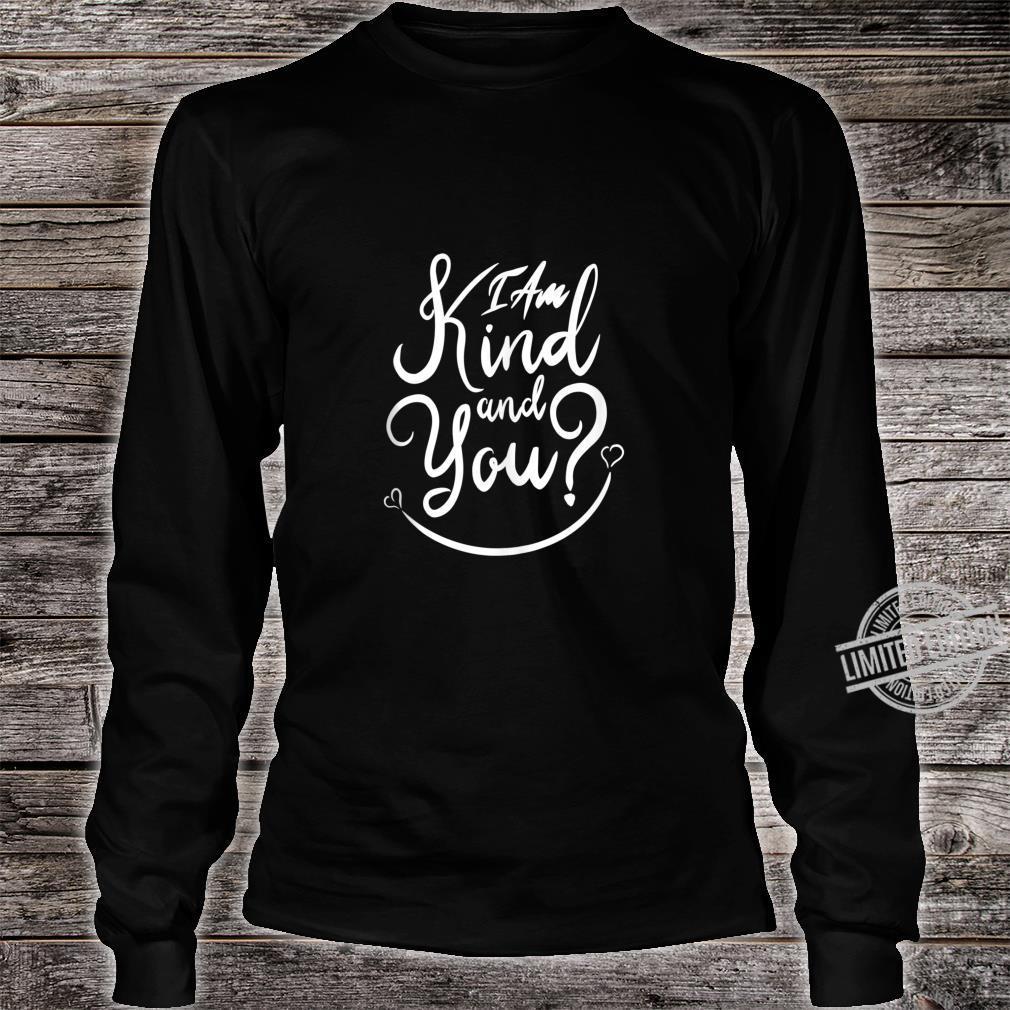 Inspirational, I Am Kind and You Be Kind. Kindness Shirt long sleeved