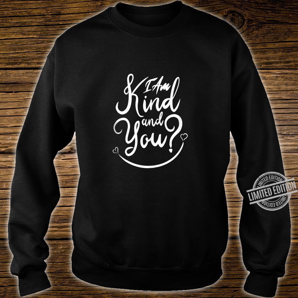 Inspirational, I Am Kind and You Be Kind. Kindness Shirt sweater