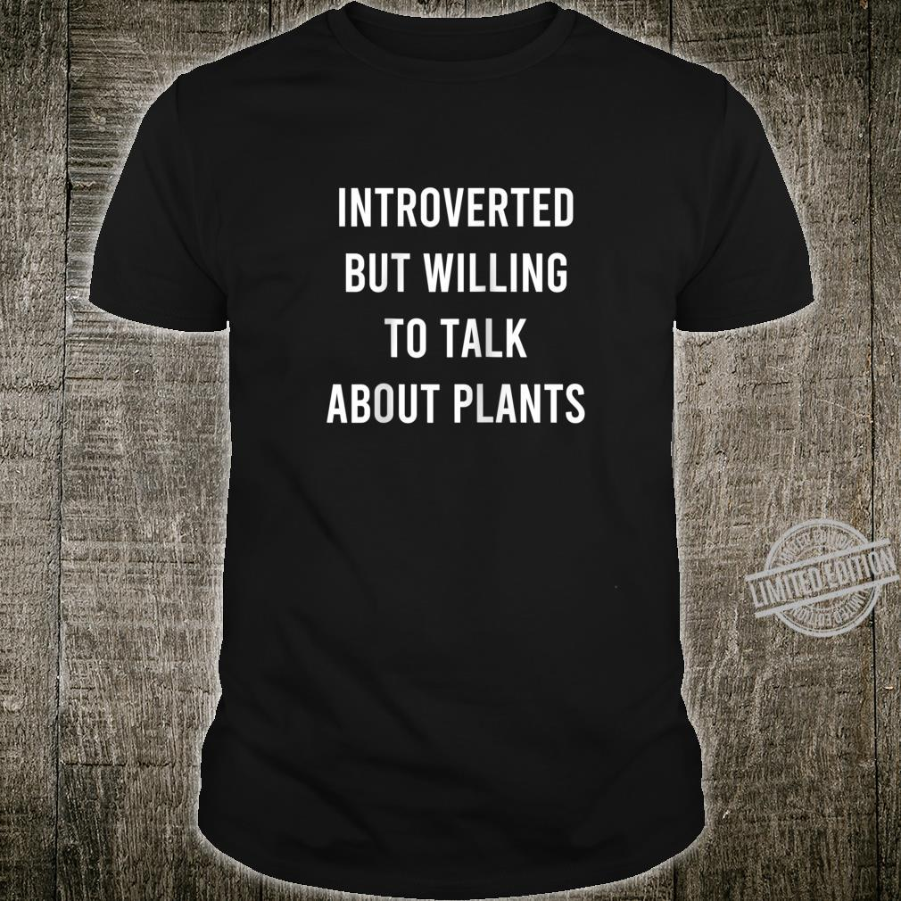 Introverted But Willing To Talk About Plants Shirt
