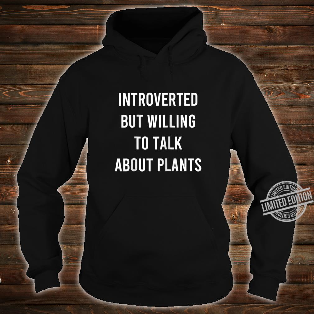 Introverted But Willing To Talk About Plants Shirt hoodie