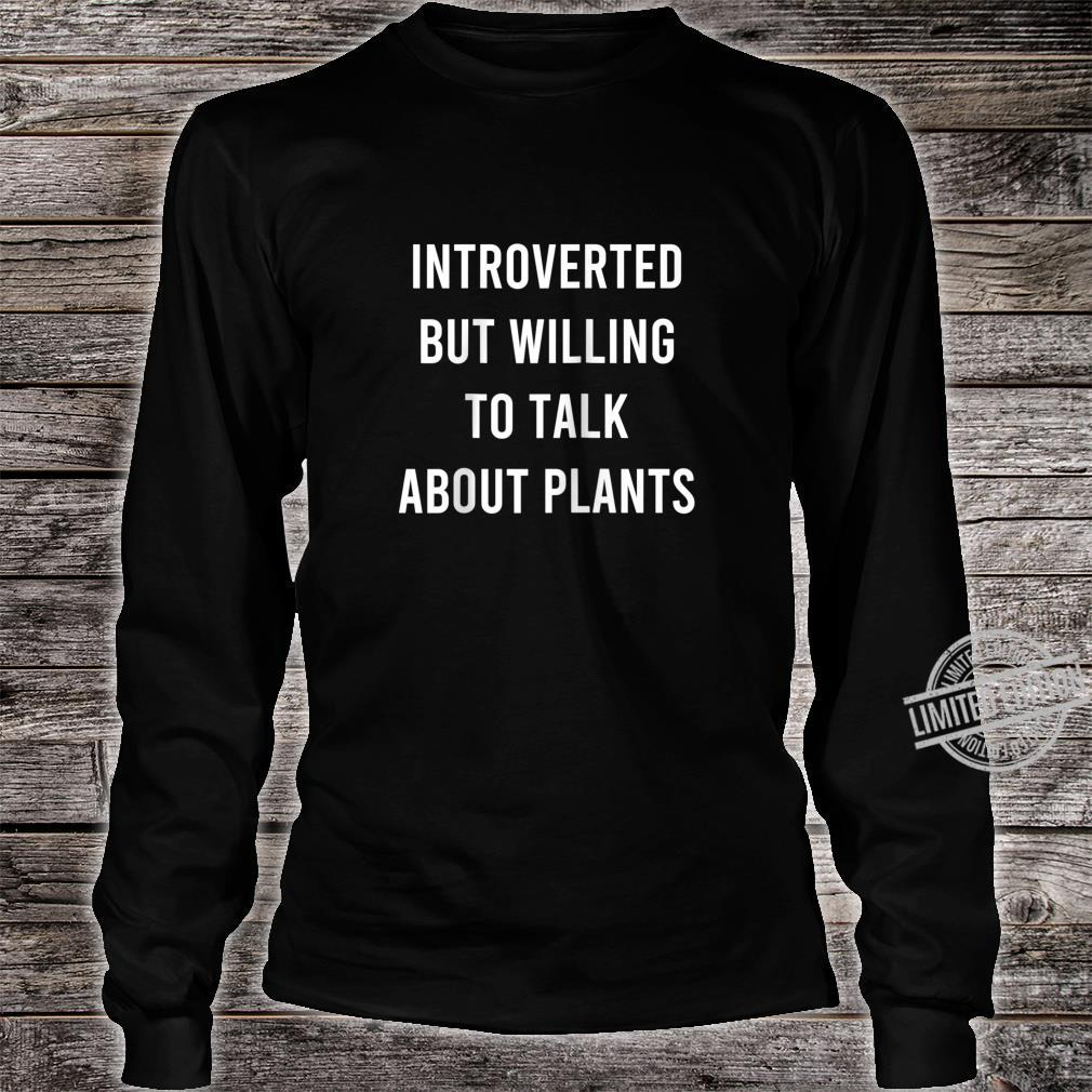 Introverted But Willing To Talk About Plants Shirt long sleeved