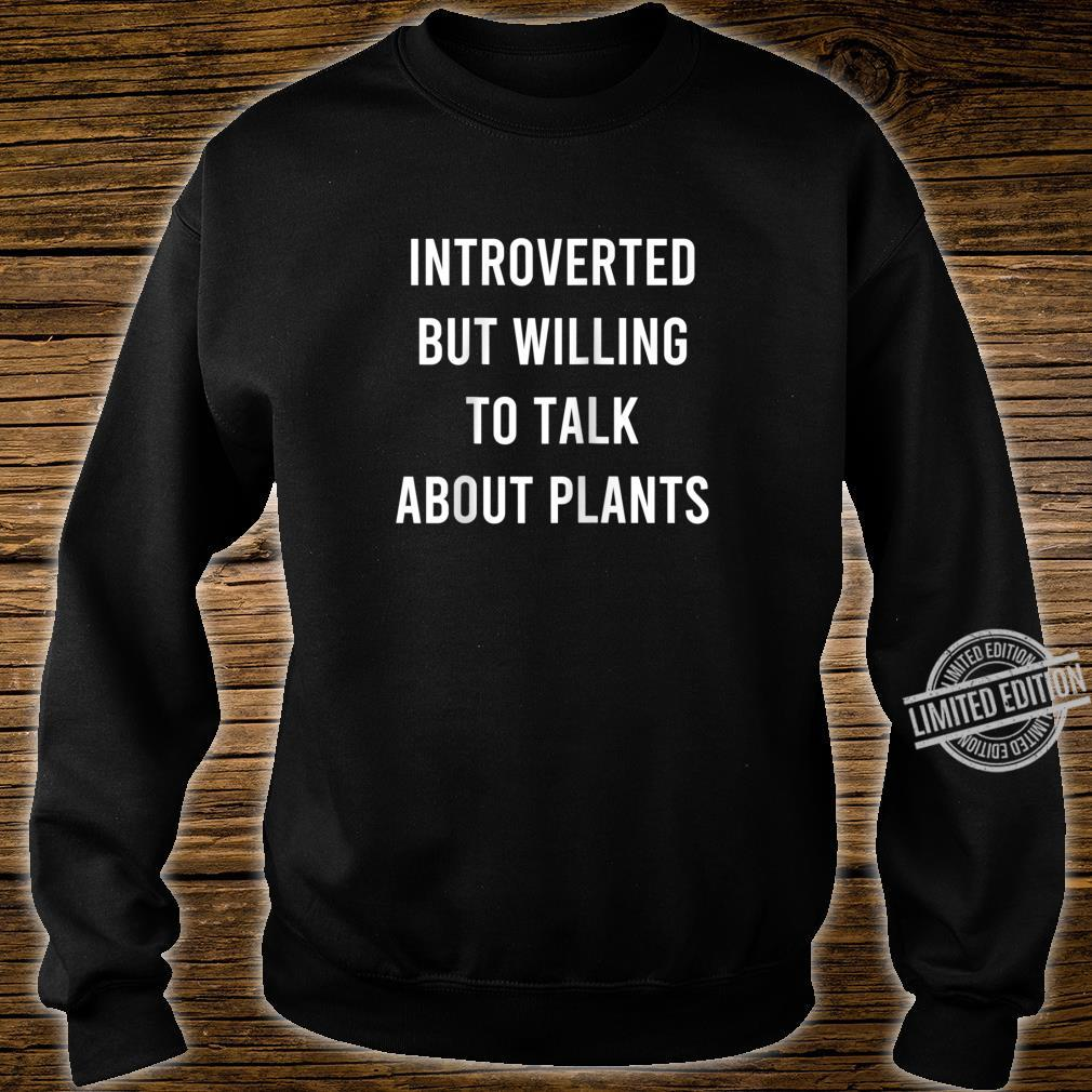 Introverted But Willing To Talk About Plants Shirt sweater