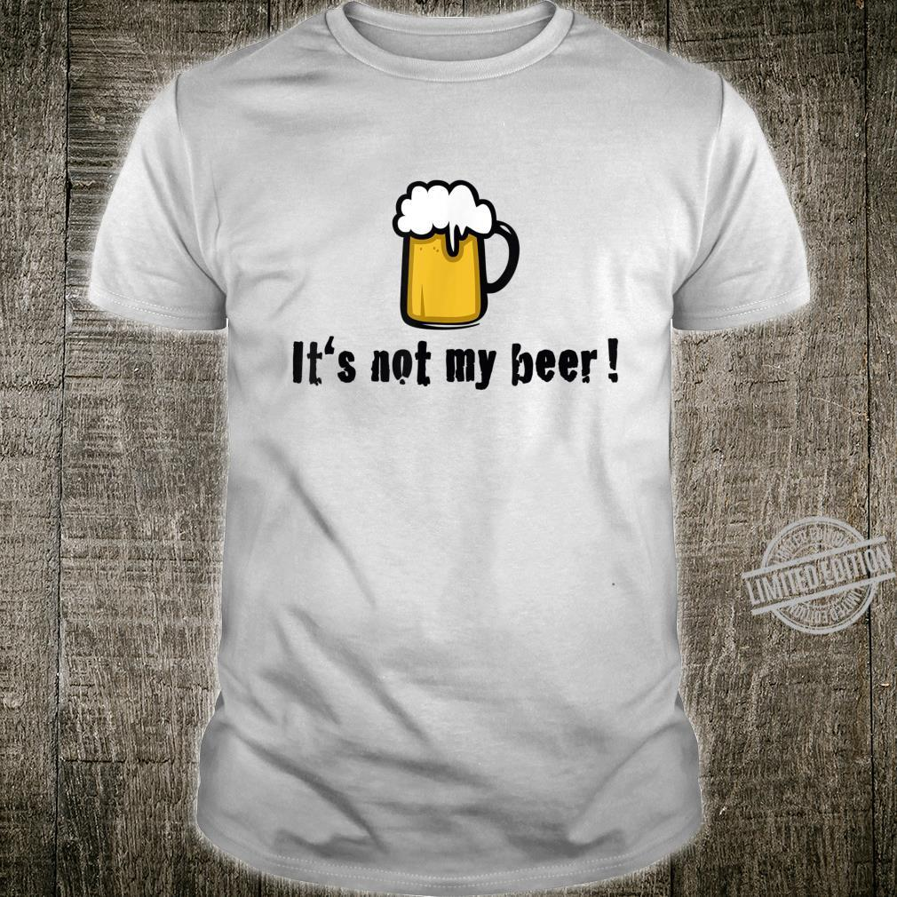 It's Not My Beer Nicht Mein Bier Lustig Spruch Denglisch Shirt