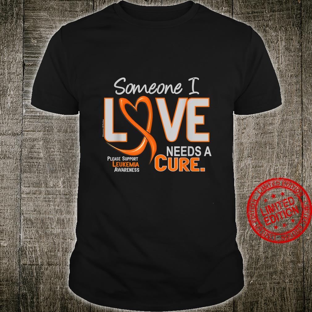 Leukemia Someone I Love Needs a Cure Shirt