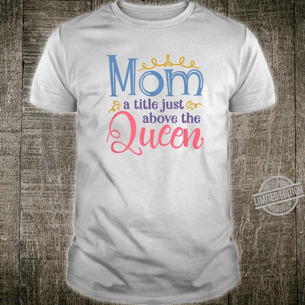 Mom Queen Best Mom Shirt