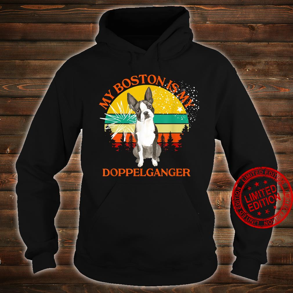My Boston Is My Doppelganger Dog Animals People Like Shirt hoodie