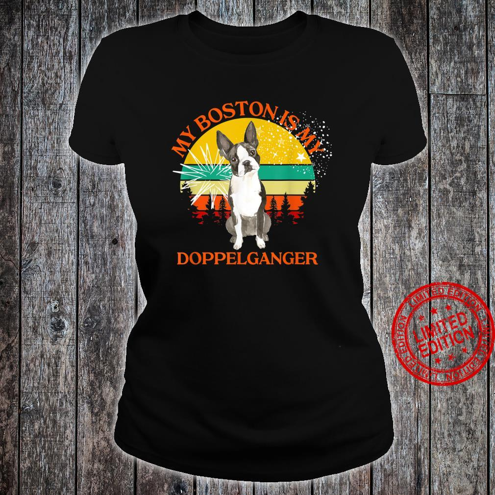My Boston Is My Doppelganger Dog Animals People Like Shirt ladies tee