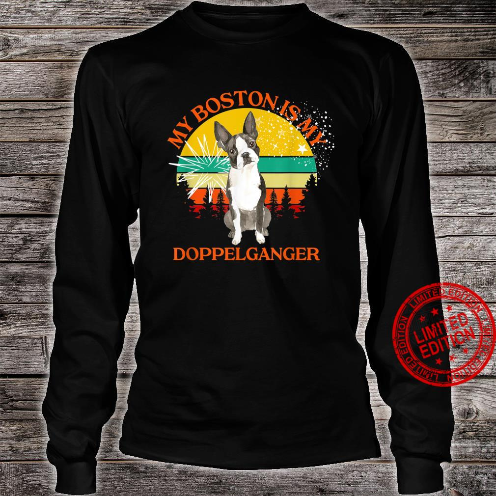 My Boston Is My Doppelganger Dog Animals People Like Shirt long sleeved