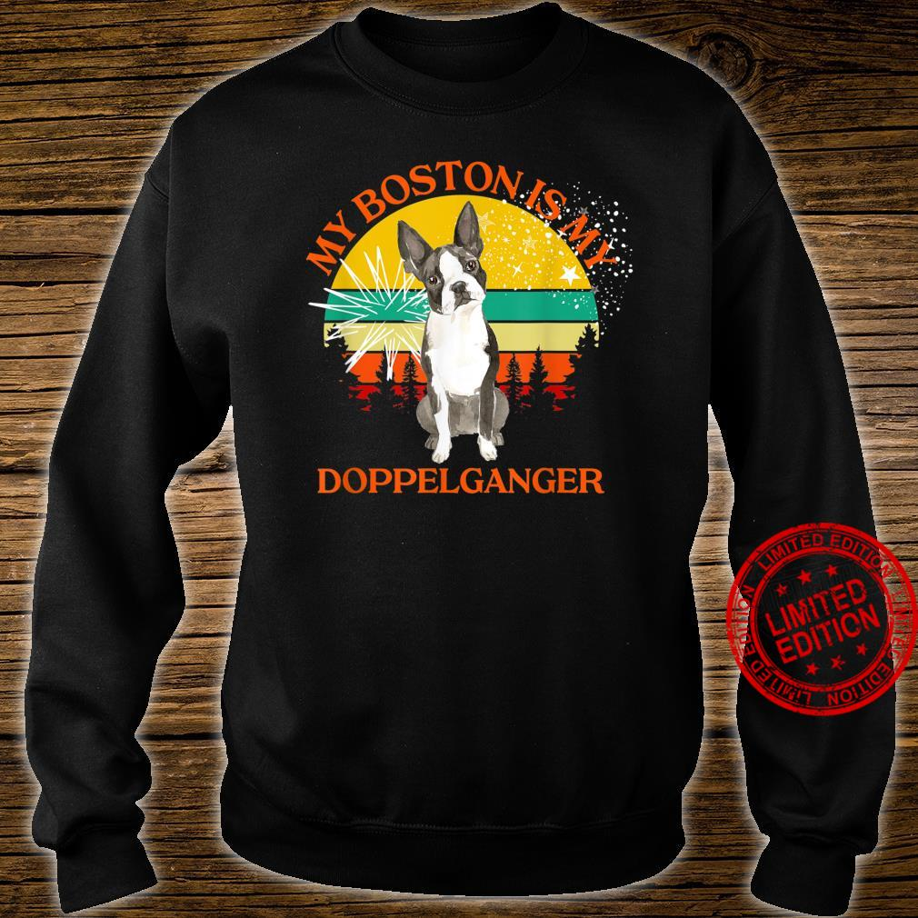 My Boston Is My Doppelganger Dog Animals People Like Shirt sweater
