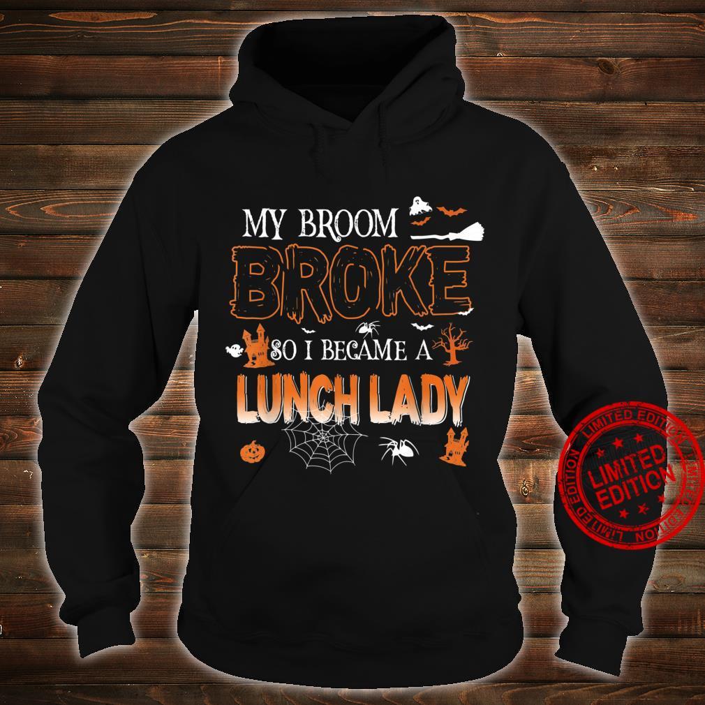 My Broom Broke So I Became Lunch Lady Halloween Shirt hoodie