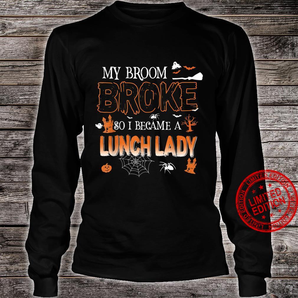 My Broom Broke So I Became Lunch Lady Halloween Shirt long sleeved
