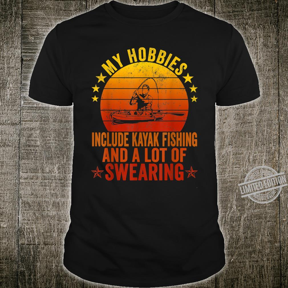 My Hobbies Include Kayak Fishing And A Lot Of Swearing Shirt