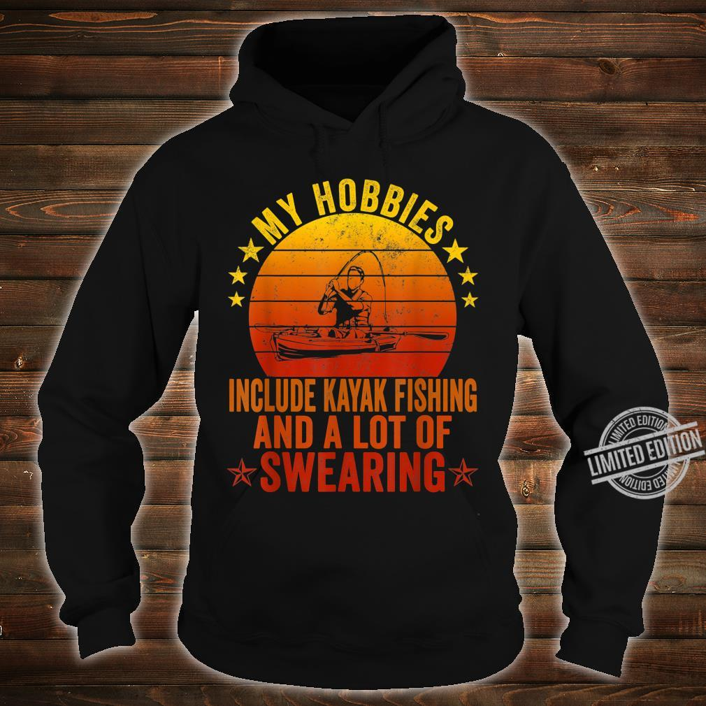 My Hobbies Include Kayak Fishing And A Lot Of Swearing Shirt hoodie