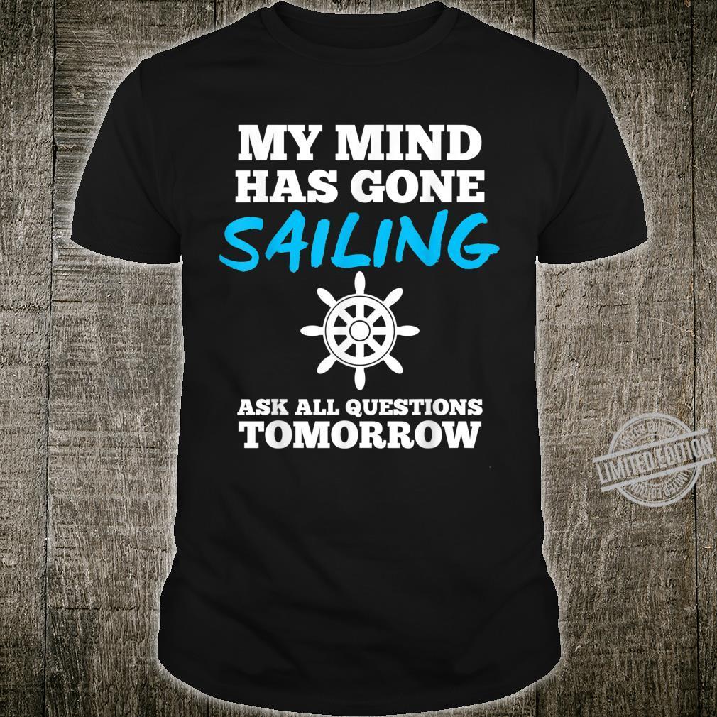 My Mind Has Gone Sailing sailors humor Shirt